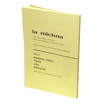 La Michna - Tome XIV : Maaser Cheni - 'Halla - Orla - Bikourim