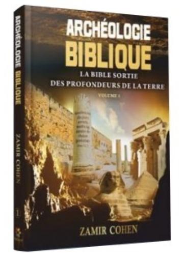 Archéologie Biblique - La bible sortie des profondeurs de La Terre. Volume 1