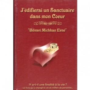 J'édifierai un Sanctuaire dans mon Cœur – « Bilvavi Michkan Evné »
