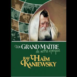 Un Grand Maître de notre époque, Rav Haïm Kanievski