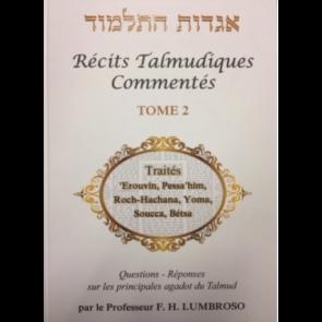 Récits Talmudiques Commentés T.2 Traités 'Erouvin, Pessa'him, Roch-Hachana, Yoma, Soucca, Bétsa.