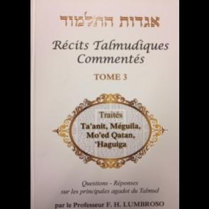 Récits Talmudiques Commentés T.3 Traités Ta'anit, Méguila, Mo'ed Qatan, 'Haguiga.