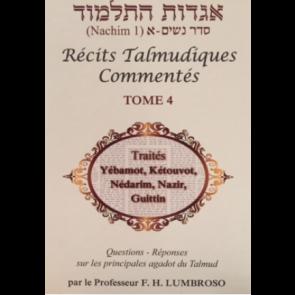 Récits Talmudiques Commentés T.4 Traités Yébamot, Kétouvot, Nédarim, Nazir et Guittin