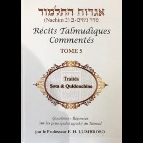 Récits Talmudiques Commentés T.5 Traités Sota et Quidouchine